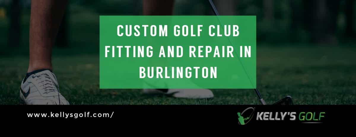 Custom Golf Clubs Burlington